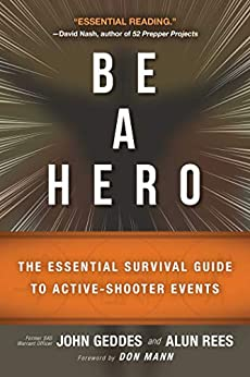 Be a Hero: The Essential Survival Guide to Active-Shooter Events by [John Geddes, Alun Rees, Don Mann]