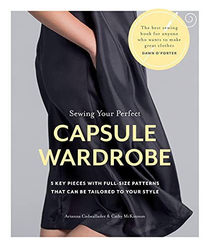 Sewing Your Perfect Capsule Wardrobe: 5 Key Pieces with Full-size Patterns That Can Be Tailored to Your Style (English Edition)