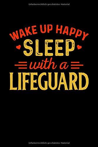 Notizbuch Wake Up Happy Sleep With A Lifeguard: Notizbuch, Journal und Tagebuch Din A5 Lustiges Rettungsschwimmer Geschenk mit 120 linierten Seiten