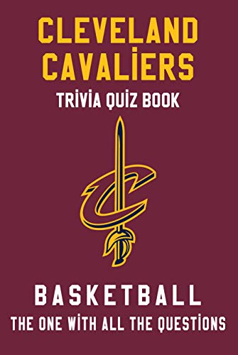 Cleveland Cavaliers Trivia Quiz Book - Basketball - The One With All The Questions: NBA Basketball Fan - Gift for fan of Cleveland Cavaliers (English Edition)