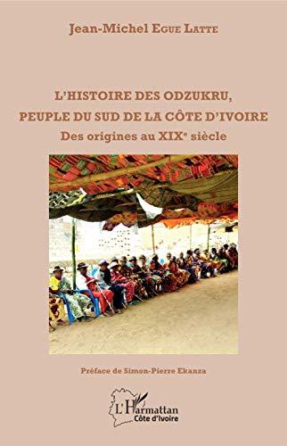 L'histoire des odzukru, peuple du sud de la Côte d'Ivoire: Des origines au XIXè siècle (Harmattan Côte-d'Ivoire) (French Edition)