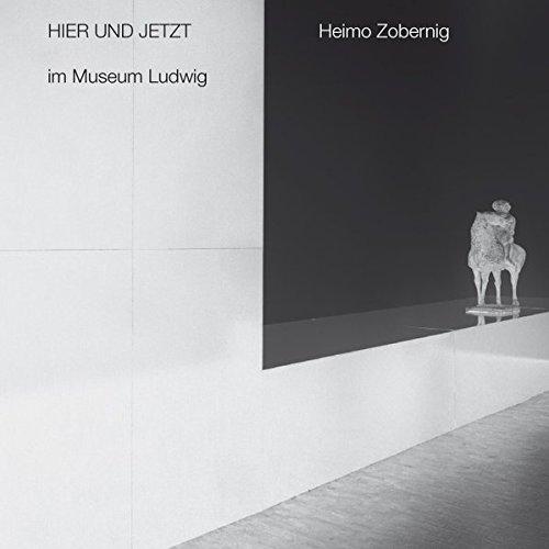 HIER UND JETZT im Museum Ludwig. Heimo Zobernig HERE AND NOW at Museum Ludwig. Heimo Zobernig: Ausst.Kat. Museum Ludwig, Köln 2016 (HIER UND JETZT im Museum Ludwig / HERE AND NOW at Museum Ludwig)