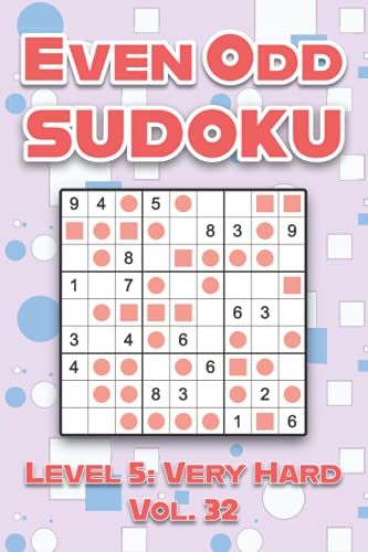 Even Odd Sudoku Level 5: Very Hard Vol. 32: Play Even Odd Sudoku 9x9 Nine Numbers Grid With Solutions Hard Level Volumes 1-40 Cross Sums Sudoku ... Enjoy A Challenge For All Ages Kids to Adults