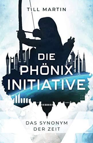 Die Phönix Initiative: Das Synonym der Zeit (Bd.1 des Zeitreiseabenteuers)