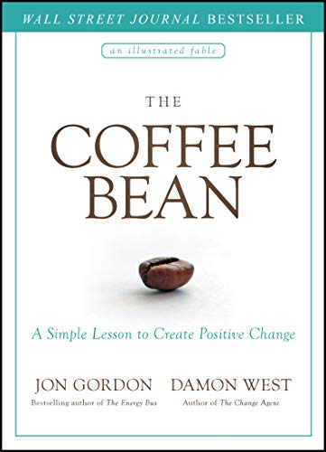 The Coffee Bean: A Simple Lesson to Create Positive Change (Jon Gordon)