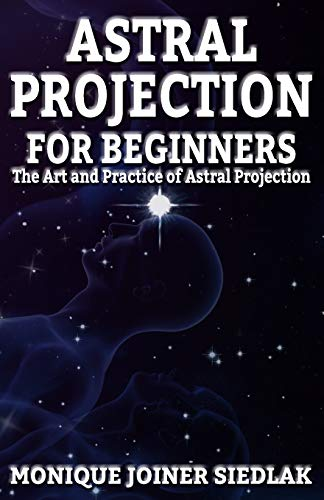 Astral Projection for Beginners (Body Mind and Soul) (Volume 2)