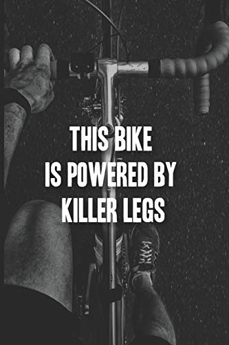 This Bike is Powered by Killer Legs: Biking Notebook - a stylish, modern and inspirational journal cover with 120 blank, lined pages.