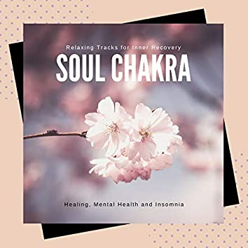 Soul Chakra - Relaxing Tracks For Inner Recovery, Healing, Mental Health And Insomnia
