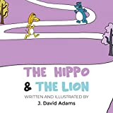 The Hippo And The Lion: (Children's animal books , ages 6 10, kids books, Kindergarten  Reader, Rhyming Picture books)