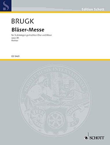 Bläser-Messe: Werk 30. gemischter Chor (SAB) mit Blechbläsern (2 Trompeten, Tenorhorn, Bariton, 2 Posaunen). Partitur. (Edition Schott)