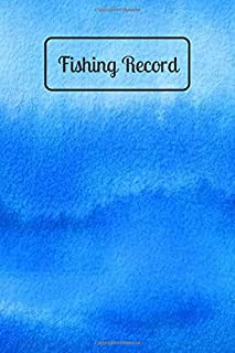 """Fishing Record: Notebook Journal for Fishermen to Write in Details of Fishing Trip, Activities Record Diary, Gift for Men, Women, Girls, Boys, Boat ... 6""""X9"""" with 120 Pages (Fishing Activity Logs)"""