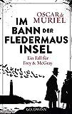 Im Bann der Fledermausinsel: Ein Fall für Frey und McGray 4 - Oscar de Muriel