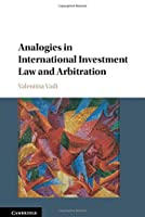 Analogies in International Investment Law and Arbitration by Valentina Vadi(2015-12-11)