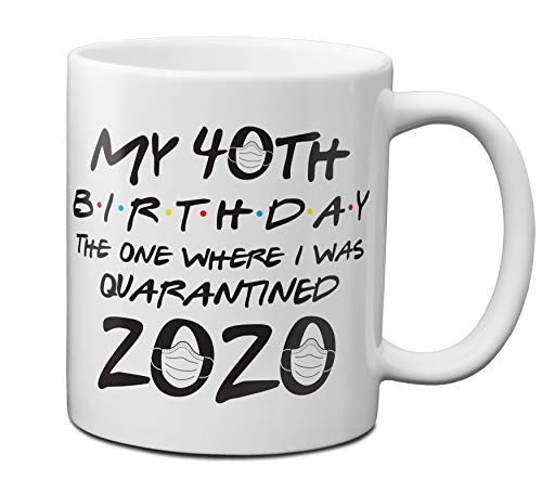 My 40th Birthday The One Where I Was Quarantined 2020 11 oz Coffee Mug - 1 Pack