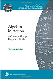 Algebra in Action: A Course in Groups, Rings, and Fields