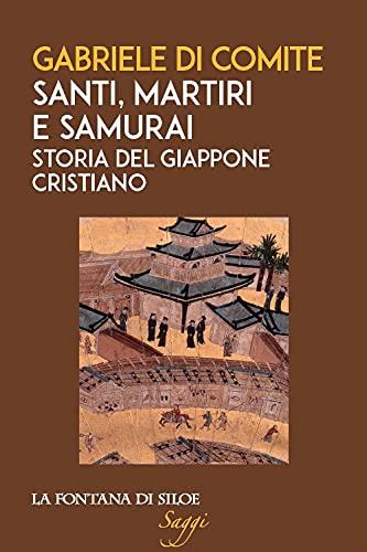 Santi, martiri e samurai. Storia del Giappone cristiano