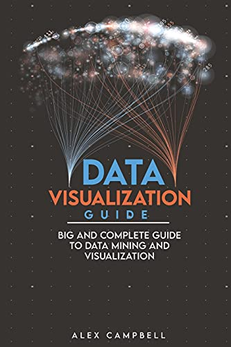 Data Visualization Guide: Big and Complete Guide to Data Mining and Visualization