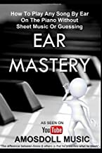 Ear Mastery: How To Play Any Song By Ear On The Piano Withou