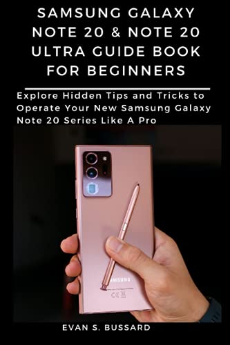 SAMSUNG GALAXY NOTE 20 & NOTE 20 ULTRA GUIDE BOOK FOR BEGINNERS: Explore Hidden Tips and Tricks to Operate Your New Samsung Galaxy Note 20 Series Like A Pro