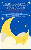 Bedtime Meditation Stories for Kids: 4 Books in 1: The Complete Short Stories for Toddler Collection of Relaxing Stories to Get a Deep Sleep With Positive Affirmations, Mindfulness, and Have a Relaxing Night's Sleep with Beautiful Dreams Wonderful