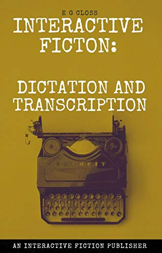 Interactive Fiction : Dictation and Transcription: How to dictate or record audio for your interactive fiction (How To's For Fiction and Non Fiction Writers) (English Edition)