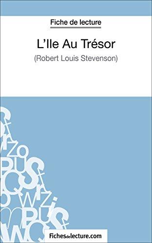 L'Ile Au Trésor de Robert Louis Stevenson (Fiche de lecture): Analyse complète de l'oeuvre (FICHES DE LECTURE) (French Edition)