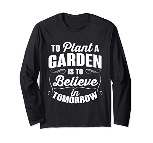 To Plant A Garden Is To Believe In Tomorrow Outdoor Long Sleeve T-Shirt