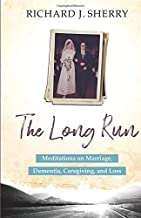The Long Run: Meditations on Marriage, Dementia, Caregiving, and Loss