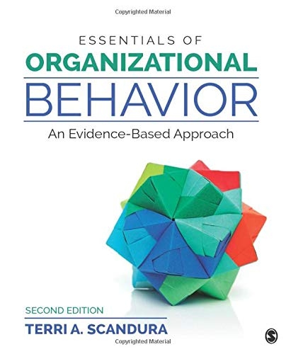 Compare Textbook Prices for Essentials of Organizational Behavior: An Evidence-Based Approach 2 Edition ISBN 9781506388465 by Scandura, Terri A.