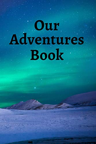 Our Adventures Book: A Creative and Inspirational A journal for couples to fill out with ideas and Adventures for Couples