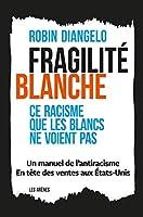 Fragilité Blance: Ce racisme que les Blancs ne voient pas