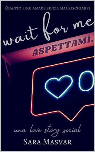 Wait for me - Aspettami. di [Sara Masvar]
