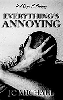 Everything's Annoying: A Collection of Dark Fiction & Horror by [J.C. Michael]