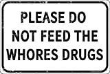 Please Do Not Feed The Whores Drugs 12' x 8' Funny Tin Sign Gag Gift Prank Home Bar Garage Pub College Dorm Decor