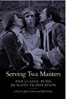 Serving Twa Maisters: Five Classic Plays in Scots Translation (Asls Annual Volume Series)