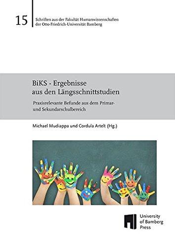 BiKS - Ergebnisse aus den Längsschnittstudien: Praxisrelevante Befunde aus dem Primar- und Sekundarschulbereich (Schriften aus der Fakultät Humanwissenschaften der Otto-Friedrich-Universität Bamberg)