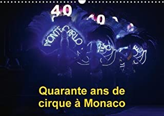 Quarante Ans De Cirque a Monaco 2018: Le Festival International Du Cirque De Monte-Carlo Fete Ses Quarante Ans (Calvendo Art) (French Edition)