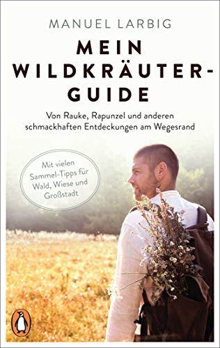 Mein Wildkräuter-Guide: Von Rauke, Rapunzel und anderen schmackhaften Entdeckungen am Wegesrand - Mit vielen Sammel-Tipps für Wald, Wiese und Großstadt