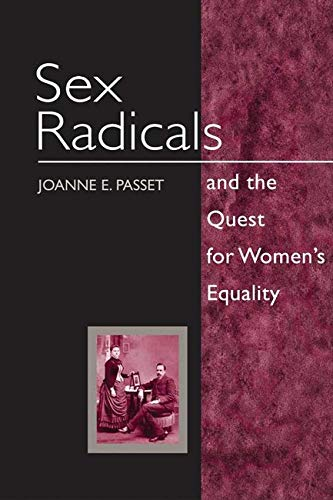 Sex Radicals and the Quest for Women's Equality (Women, Gender, and Sexuality in American History)