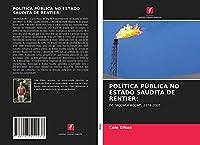 """POLÍTICA PÚBLICA NO ESTADO SAUDITA DE RENTIER:: DE """"BOOM A BOOM"""", 1974-2005"""