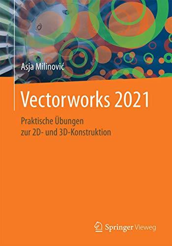 Vectorworks 2021: Praktische Übungen zur 2D- und 3D-Konstruktion