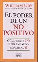 El Poder De Un No Positivo/ the Power of a Positive No: Como Decir No Y Sin Embargo Llegar Al Si/ How to Say No and Still Get to Yes (Spanish Edition)