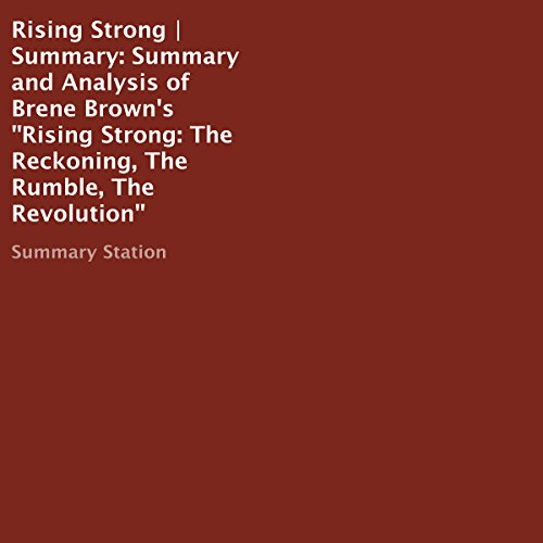 Summary and Analysis of Brene Brown's Rising Strong: The Reckoning, the Rumble, the Revolution                   By:                                                                                                                                 Summary Station                               Narrated by:                                                                                                                                 Melissa Disney                      Length: 34 mins     3 ratings     Overall 3.3