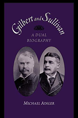 Gilbert and Sullivan: A Dual Biography