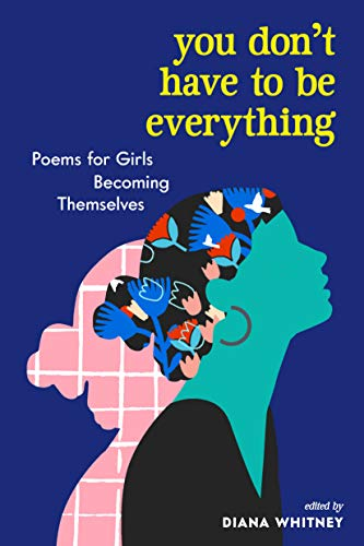 You Don't Have to Be Everything: Poems for Girls Becoming Themselves