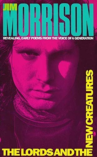 The Lords and the New Creatures: Revealing, Early Poems from the Voice ofa Generation: Jim Morrison - The Doors