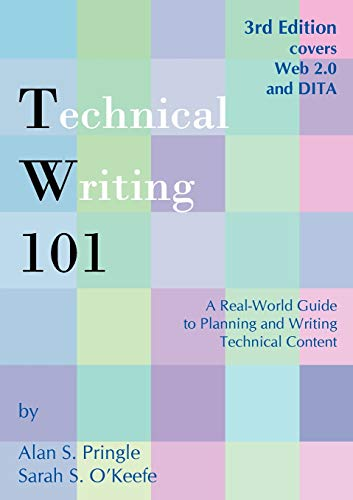 Compare Textbook Prices for Technical Writing 101: A Real-World Guide to Planning and Writing Technical Content 3rd Edition ISBN 9780970473363 by Pringle, Alan S.,O'Keefe, Sarah S.