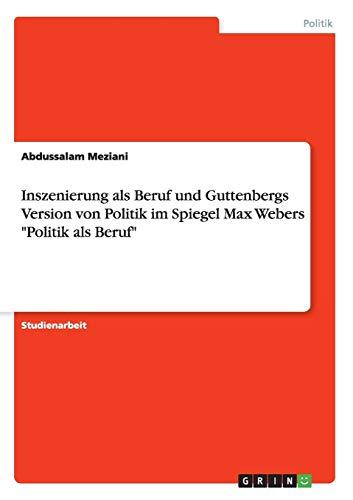 Inszenierung als Beruf und Guttenbergs Version von Politik im Spiegel Max Webers