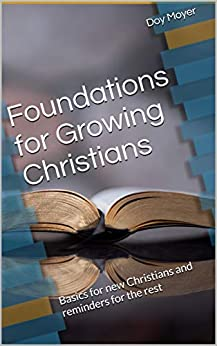 Foundations for Growing Christians: Basics for new Christians and reminders for the rest by [Doy Moyer]