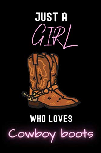 Just a Girl Who Loves Cowboy Boots Journal Notebook: Perfect Cowboy Boots Lover Gift For Girls | Cute Cover Design for Cowboy Boots Lovers | 6 x 9 Inches | 110 Pages